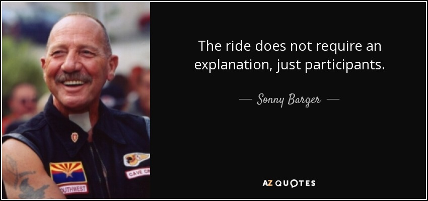 The ride does not require an explanation, just participants. - Sonny Barger