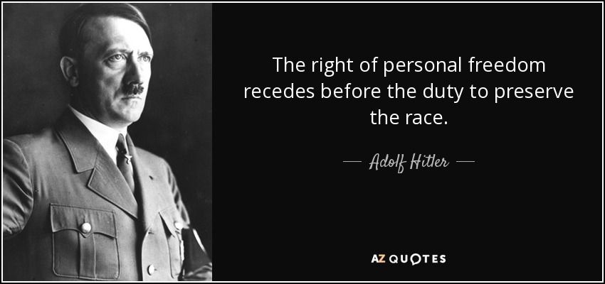 The right of personal freedom recedes before the duty to preserve the race. - Adolf Hitler