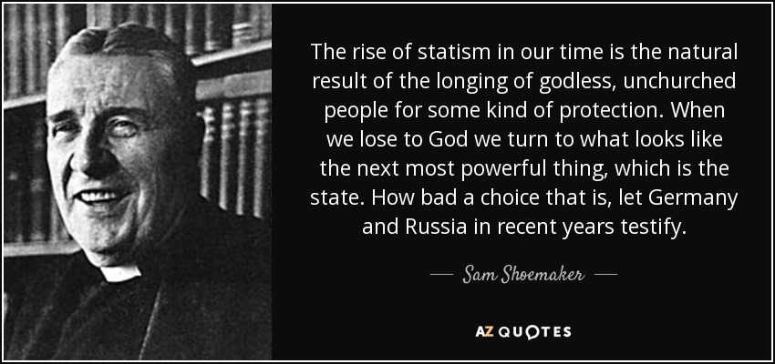 22 Of The Most Powerful Quotes Of Our Time: Sam Shoemaker Quote: The Rise Of Statism In Our Time Is