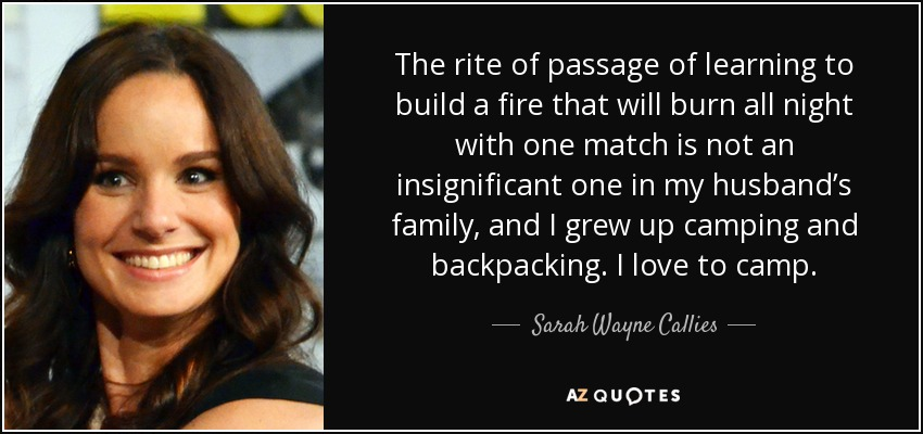 Sarah Wayne Callies Quote The Rite Of Passage Of Learning To Build