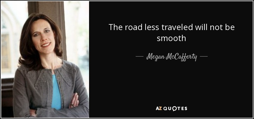 The road less traveled will not be smooth - Megan McCafferty