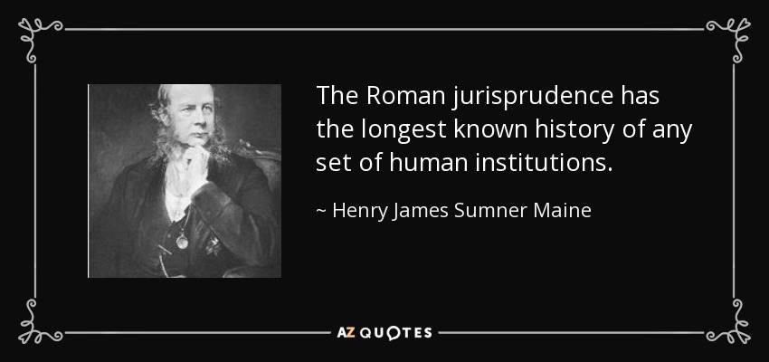 The Roman jurisprudence has the longest known history of any set of human institutions. - Henry James Sumner Maine