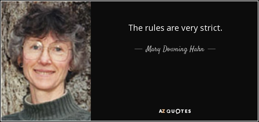 The rules are very strict... - Mary Downing Hahn