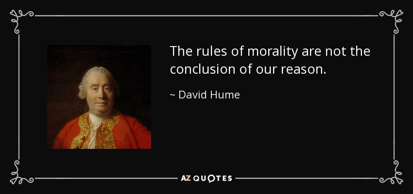 The rules of morality are not the conclusion of our reason. - David Hume