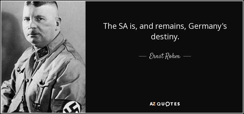 The SA is, and remains, Germany's destiny. - Ernst Rohm