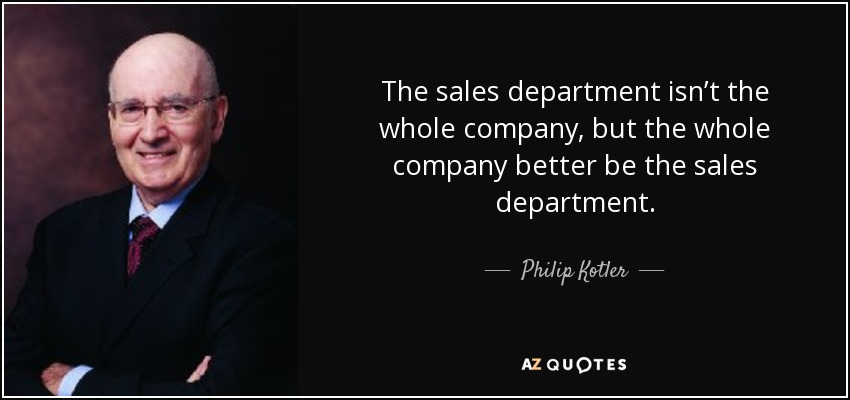 philip kotler quote the sales department isn t the whole company