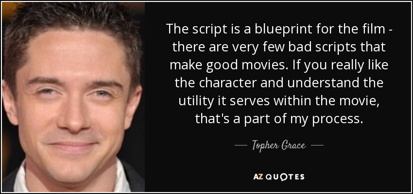 Topher grace quote the script is a blueprint for the film there the script is a blueprint for the film there are very few bad scripts that malvernweather Image collections