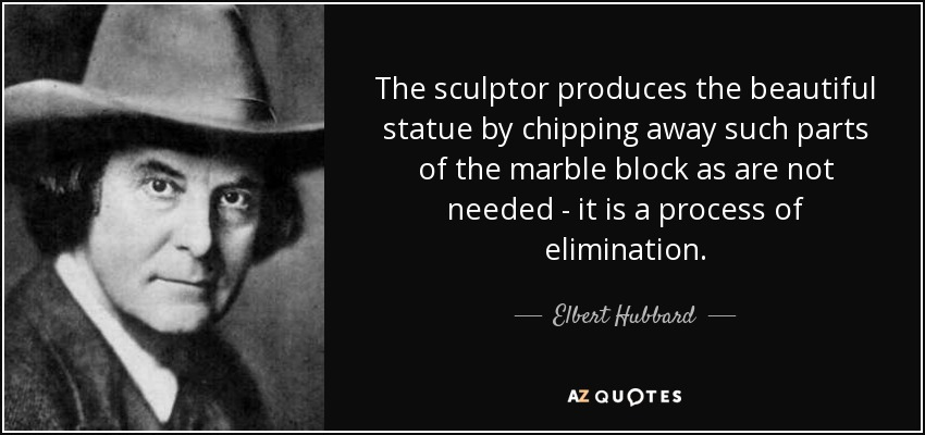 Elbert Hubbard Quote The Sculptor Produces The Beautiful Statue By New Statue Quotes