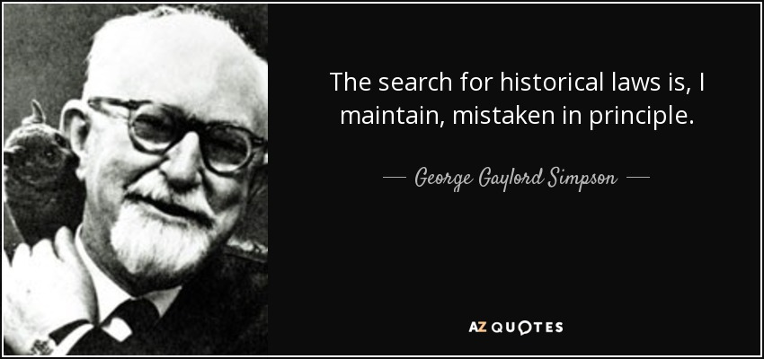 The search for historical laws is, I maintain, mistaken in principle. - George Gaylord Simpson