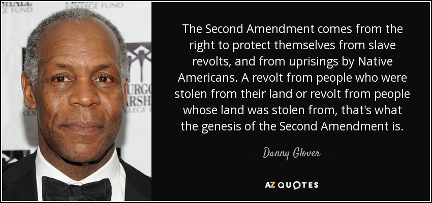 Danny Glover Quote The Second Amendment Comes From The Right To Delectable 2nd Amendment Quotes