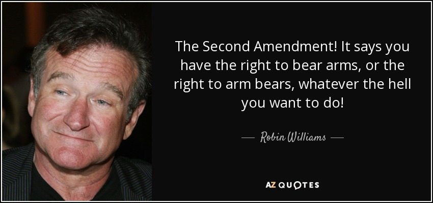 Robin Williams Quote The Second Amendment It Says You Have The Delectable 2nd Amendment Quotes