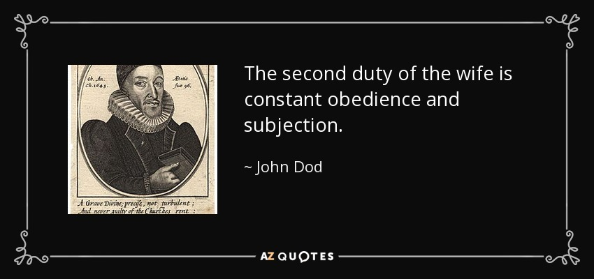 The second duty of the wife is constant obedience and subjection. - John Dod