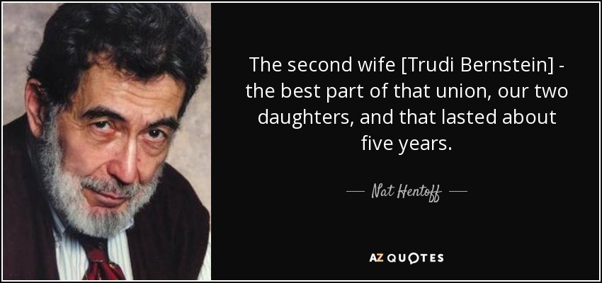 Nat Hentoff quote: The second wife [Trudi Bernstein] - the