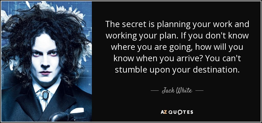 Jack White Quote The Secret Is Planning Your Work And Working Your
