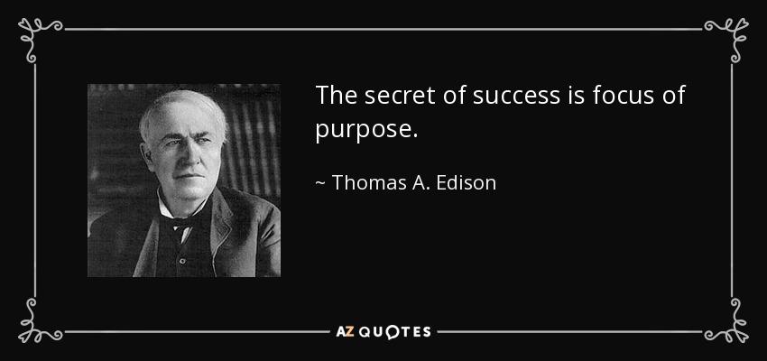 The secret of success is focus of purpose. - Thomas A. Edison