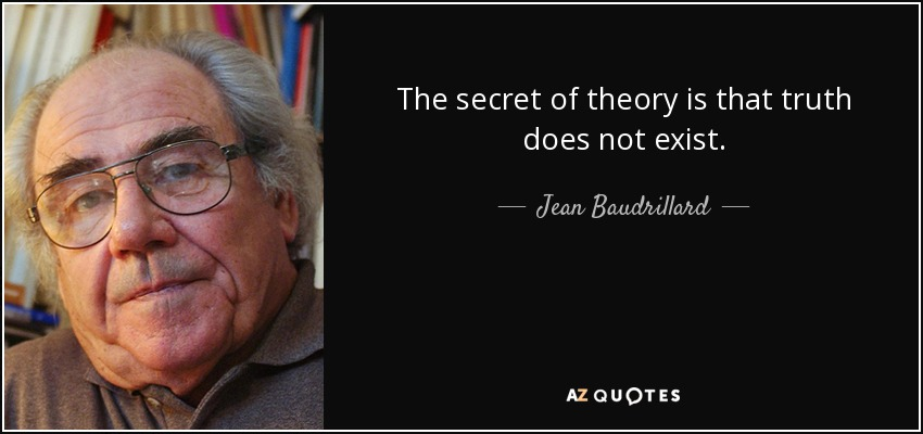 The secret of theory is that truth does not exist. - Jean Baudrillard