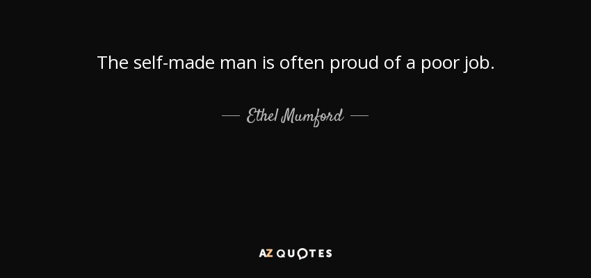 Ethel Mumford Quote The Self Made Man Is Often Proud Of A Poor Job