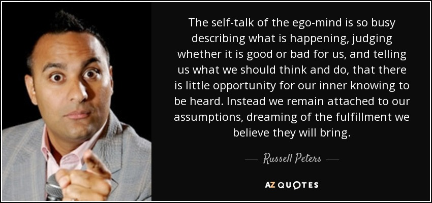 Russell Peters Quote The Self Talk Of The Ego Mind Is So Busy