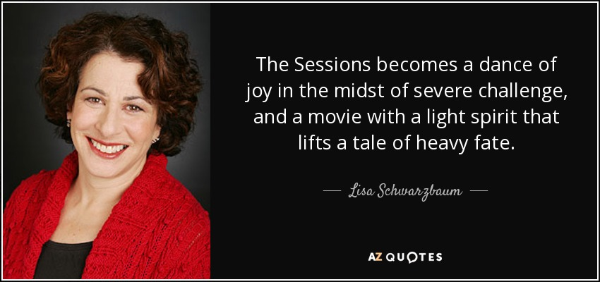 Lisa Schwarzbaum Quote The Sessions Becomes A Dance Of Joy In The