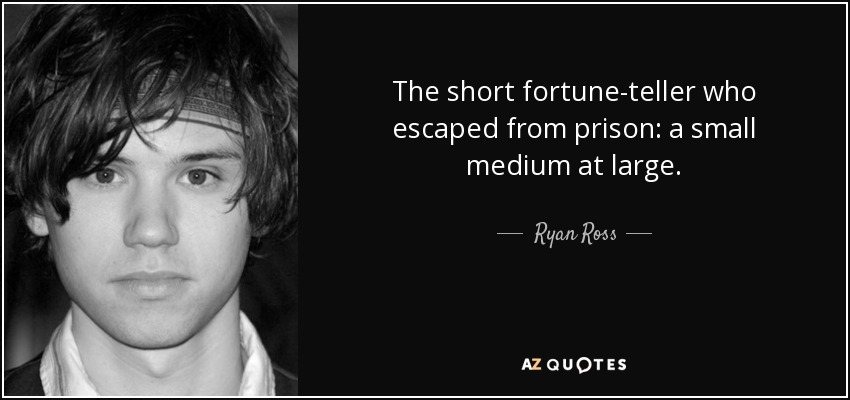 The short fortune-teller who escaped from prison: a small medium at large. - Ryan Ross
