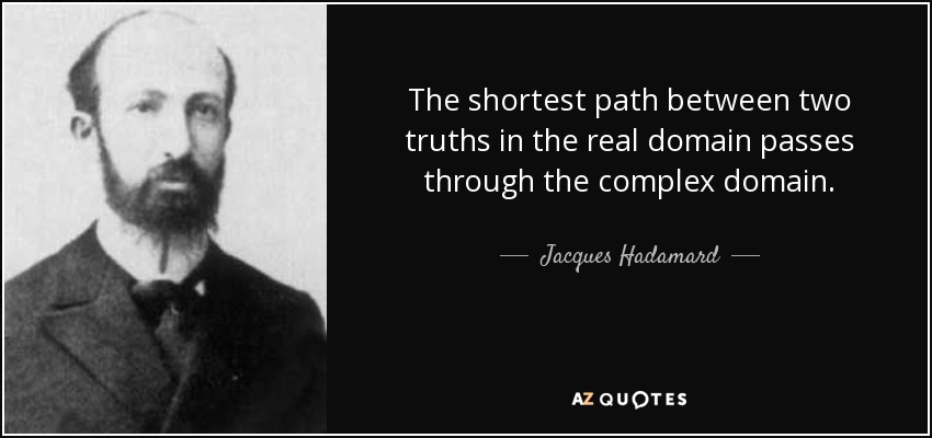 The shortest path between two truths in the real domain passes through the complex domain. - Jacques Hadamard