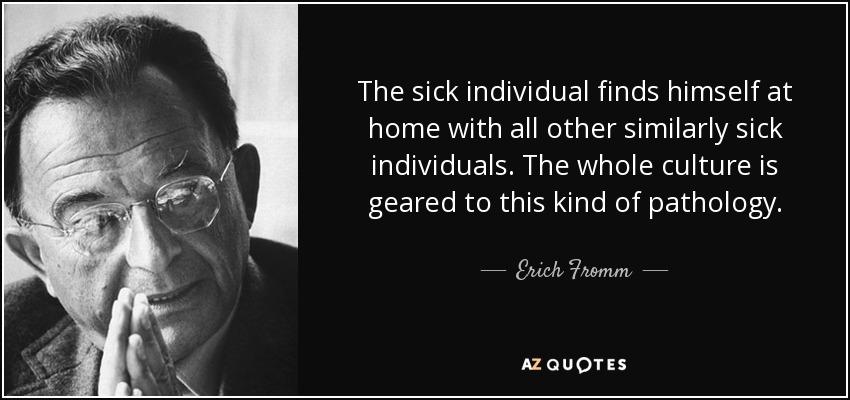 Erich Fromm Quote The Sick Individual Finds Himself At Home With