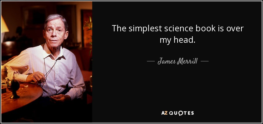 The simplest science book is over my head. - James Merrill