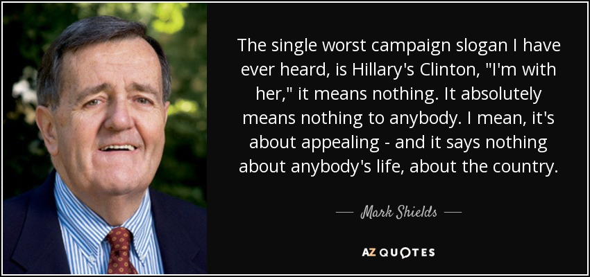 mark shields quote the single worst campaign slogan i have ever