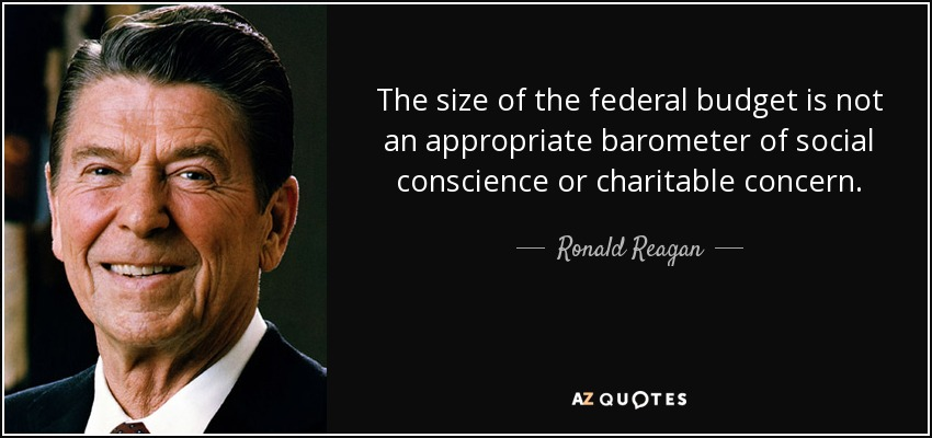 The size of the federal budget is not an appropriate barometer of social conscience or charitable concern. - Ronald Reagan