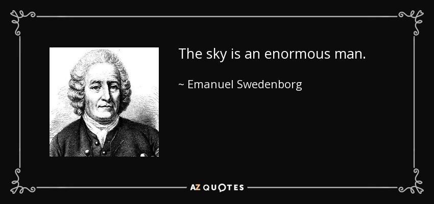 The sky is an enormous man. - Emanuel Swedenborg