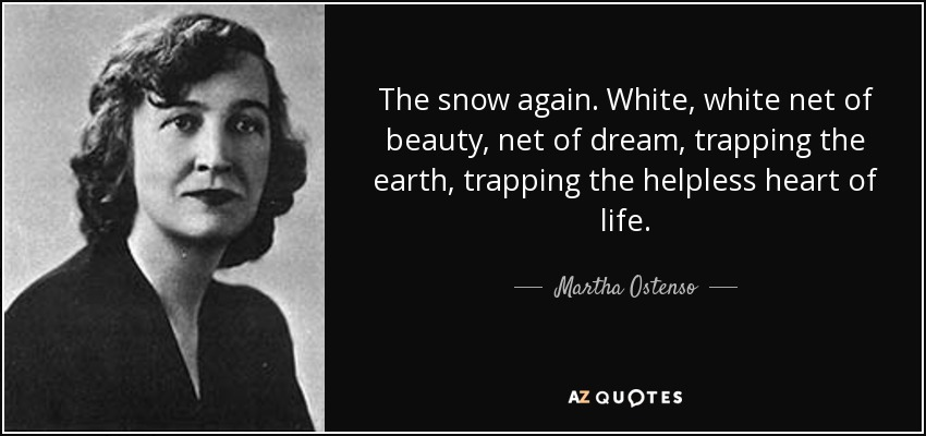 The snow again. White, white net of beauty, net of dream, trapping the earth, trapping the helpless heart of life. - Martha Ostenso