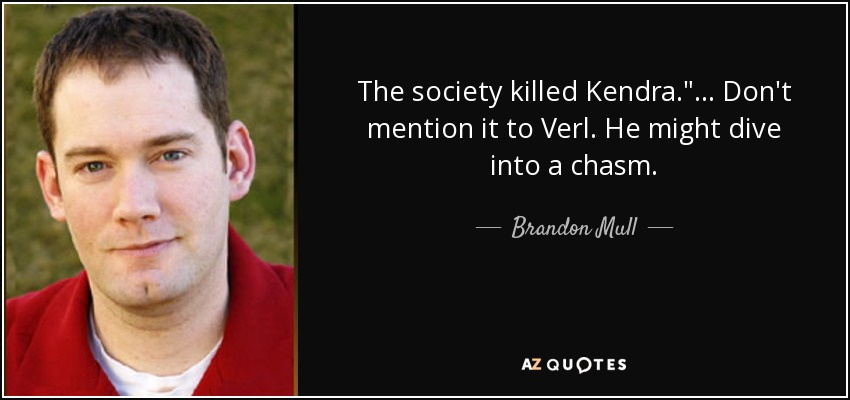 The society killed Kendra.