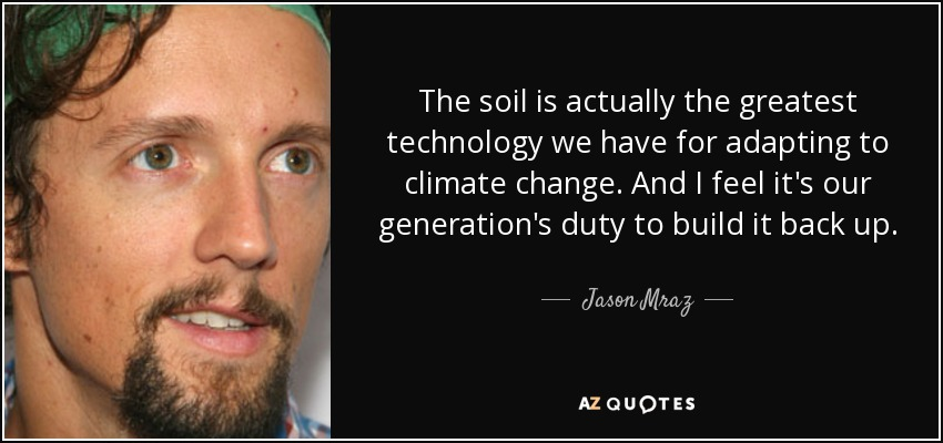 jason mraz quote the soil is actually the greatest
