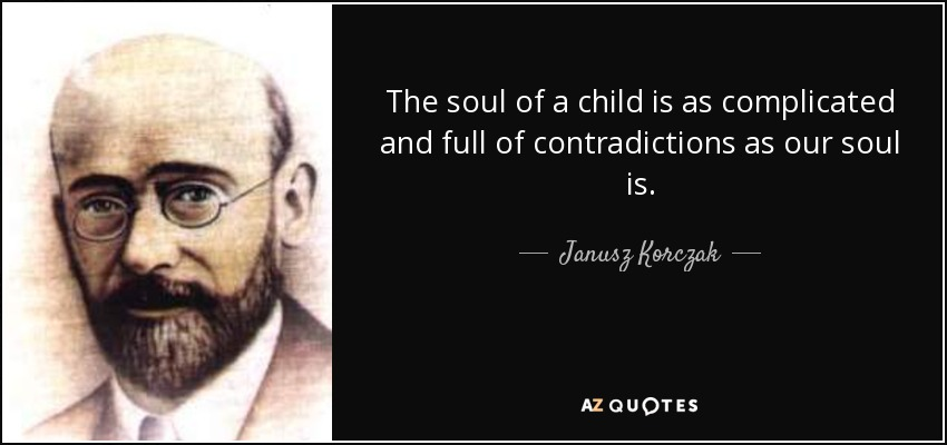 The soul of a child is as complicated and full of contradictions as our soul is. - Janusz Korczak