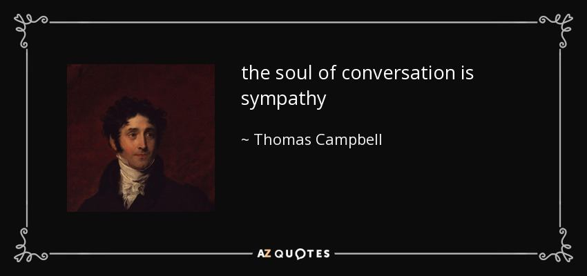 the soul of conversation is sympathy - Thomas Campbell