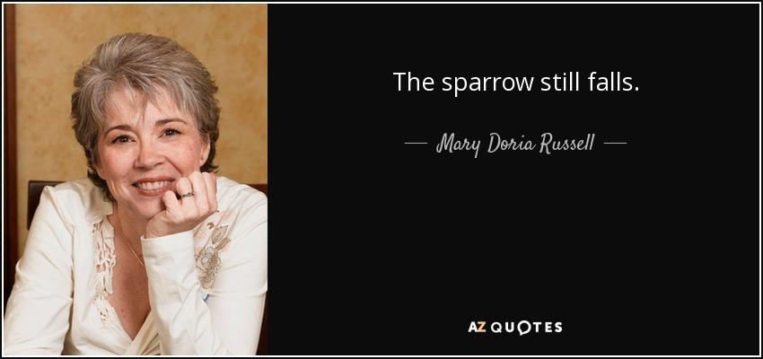 The sparrow still falls. - Mary Doria Russell
