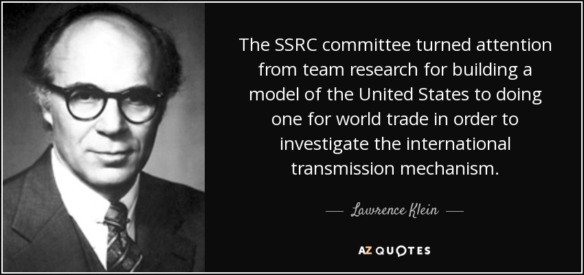 The SSRC committee turned attention from team research for building a model of the United States to doing one for world trade in order to investigate the international transmission mechanism. - Lawrence Klein