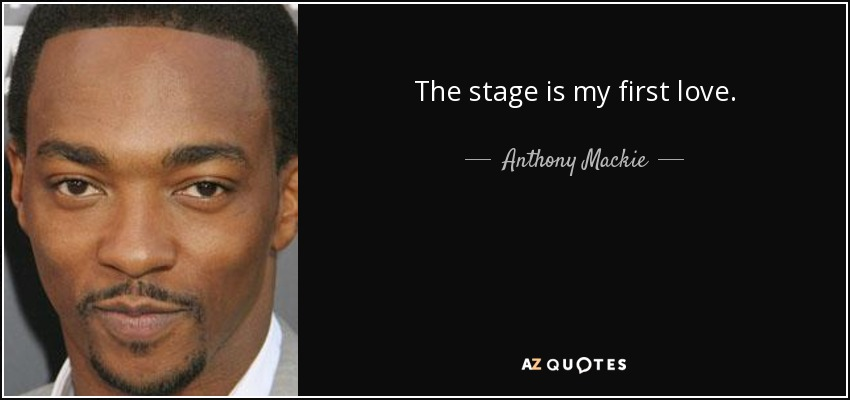 The stage is my first love. - Anthony Mackie