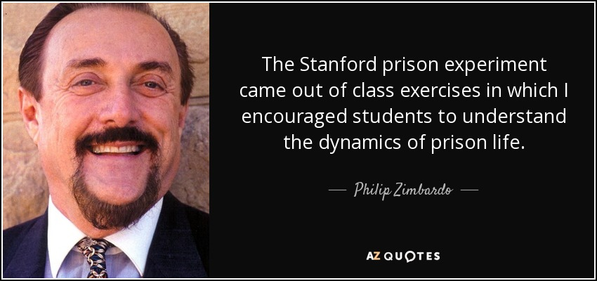The Stanford prison experiment came out of class exercises in which I encouraged students to understand the dynamics of prison life. - Philip Zimbardo