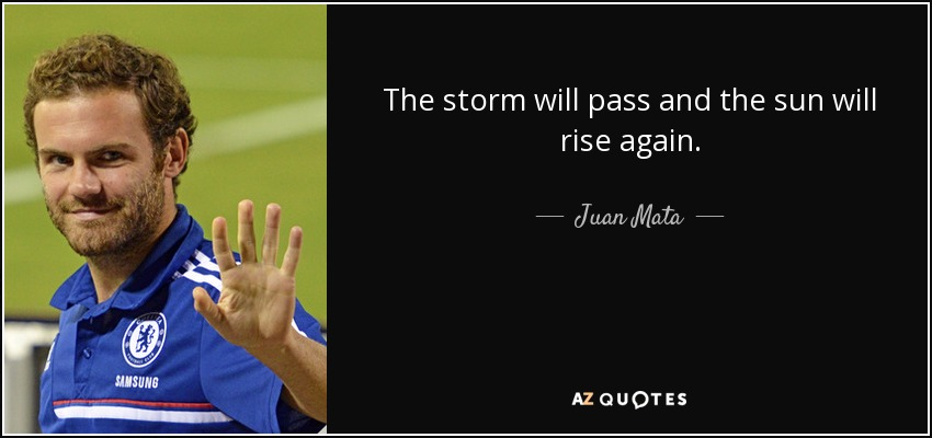 Juan Mata Quote The Storm Will Pass And The Sun Will Rise Again