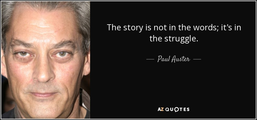 The story is not in the words; it's in the struggle. - Paul Auster