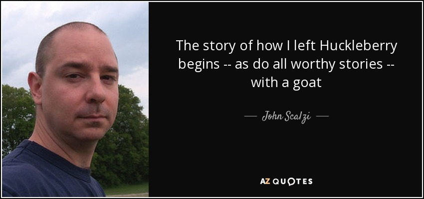 The story of how I left Huckleberry begins -- as do all worthy stories -- with a goat - John Scalzi