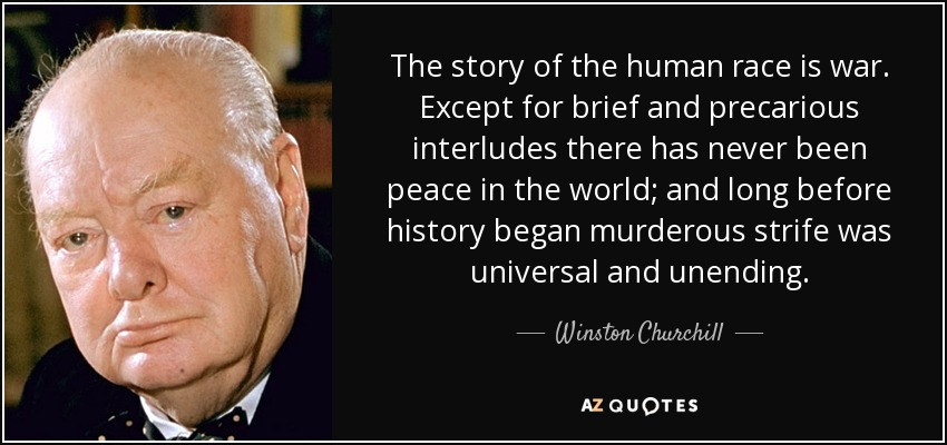 Winston Churchill Quote The Story Of The Human Race Is War Except