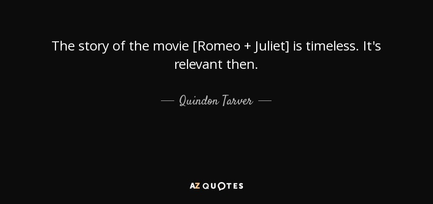 The story of the movie [Romeo + Juliet] is timeless. It's relevant then. - Quindon Tarver