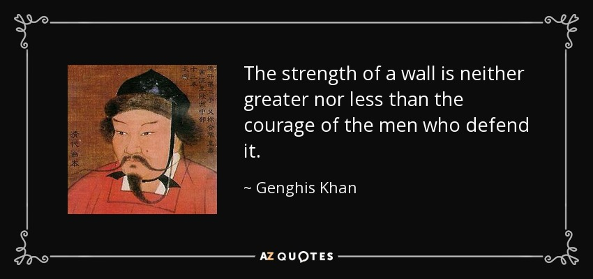 Genghis Khan Quote: The Strength Of A Wall Is Neither