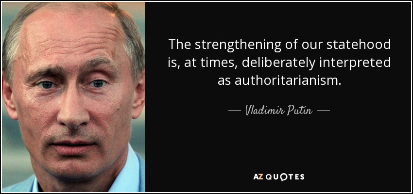 The strengthening of our statehood is, at times, deliberately interpreted as authoritarianism. - Vladimir Putin