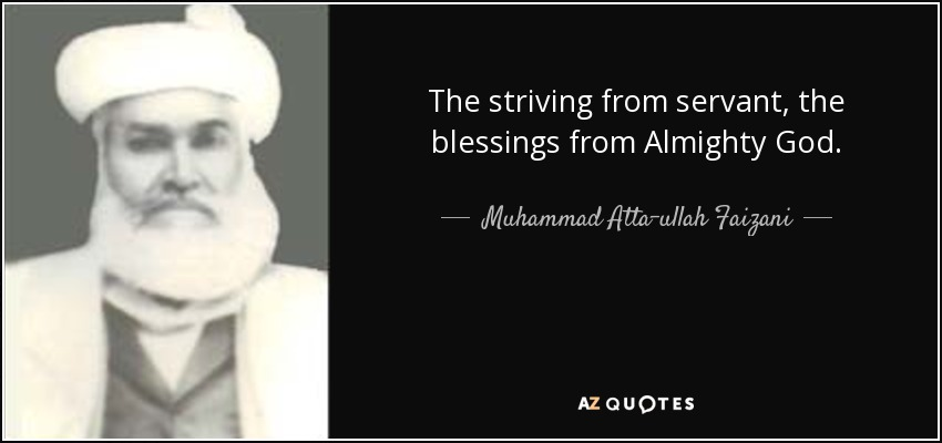 The striving from servant, the blessings from Almighty God. - Muhammad Atta-ullah Faizani