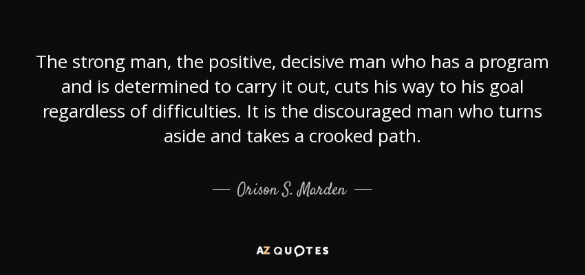 Orison S. Marden quote: The strong man, the positive ...
