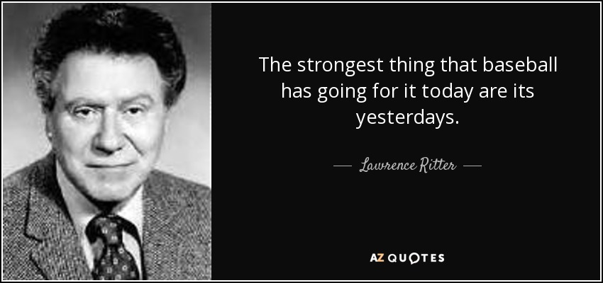 f652144ddbe Lawrence Ritter quote: The strongest thing that baseball has going ...