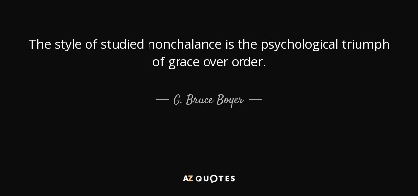 G Bruce Boyer Quote The Style Of Studied Nonchalance Is The